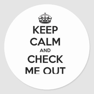 Keep Calm Check Me Out Round Stickers