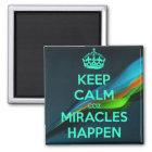KEEP CALM COZ MIRACLES HAPPEN MAGNET