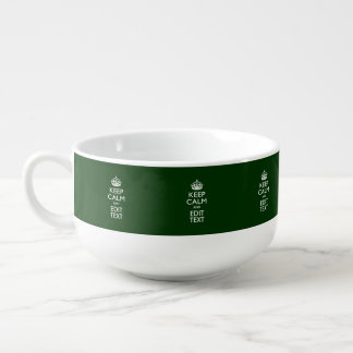 KEEP CALM CROWN on Green Customize This Soup Bowl With Handle