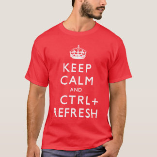 Keep Calm & CTRL + Refresh T-Shirt