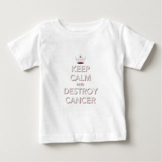 Keep Calm & Destroy Cancer 2 Baby T-Shirt