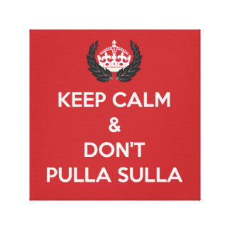Keep Calm & Don't Pulla Sulla Canvas Print