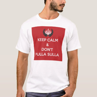 Keep Calm & Don't Pulla Sulla T-Shirt