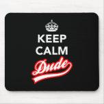 Keep Calm Dude Mouse Pad