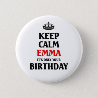 Keep calm Emma it's only your birthday 6 Cm Round Badge