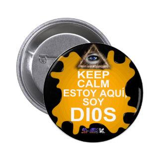 KEEP CALM ESTOY AQUI SOY DIOS CUSTOMIZABLE PINS