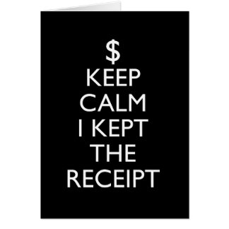 Keep Calm I Kept the Receipt Greeting Card