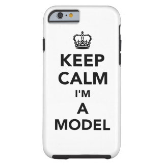 Keep calm I'm a model Tough iPhone 6 Case