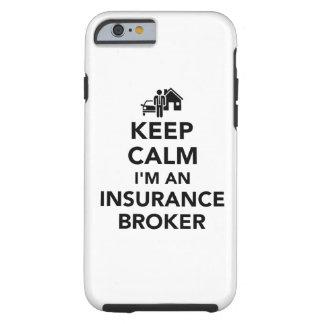 Keep calm I'm an insurance broker Tough iPhone 6 Case