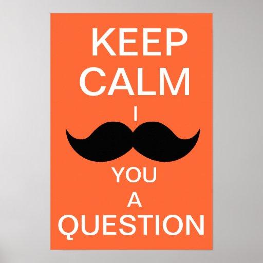 KEEP CALM I MOUSTACHE YOU A QUESTION (orange) Poster