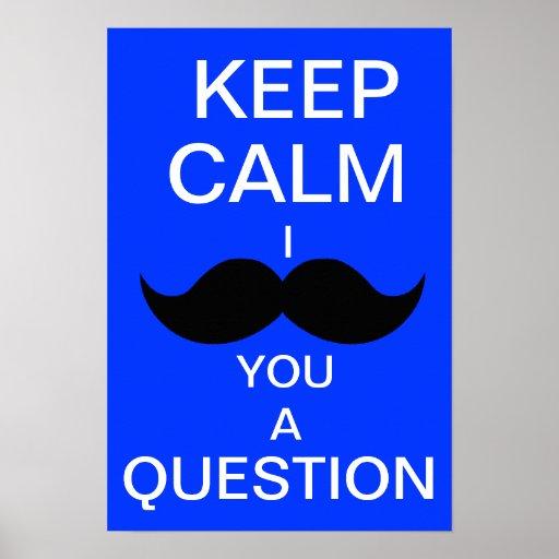 KEEP CALM I MOUSTACHE YOU A QUESTION (royal blue) Poster