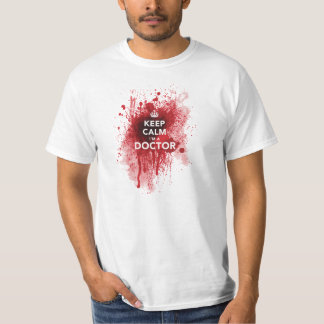 Keep Calm I'm a Doctor Bloody T-Shirt
