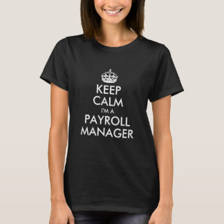 Keep Calm I'm A Payroll Manager T-Shirt