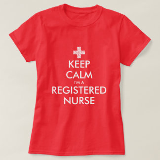 Keep calm i'm a registered nurse t shirts