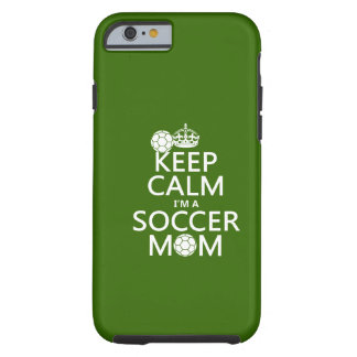Keep Calm I'm a Soccer Mom (in any color) Tough iPhone 6 Case