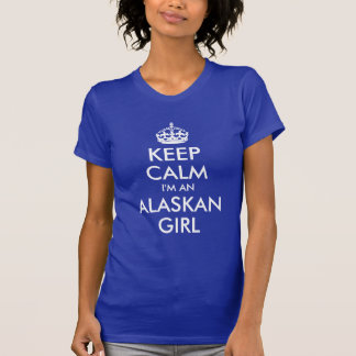 Keep Calm I'm an Alaskan Girl T-Shirt