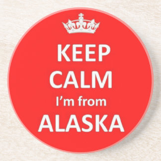 Keep calm I'm from Alaska Coaster