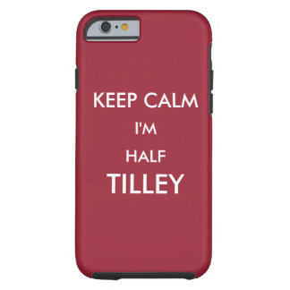 keep calm I'm half Tilley Tough iPhone 6 Case