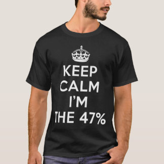keep calm i'm the 47% T-Shirt