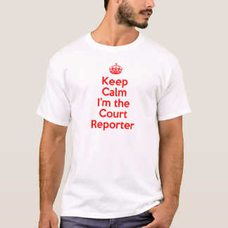 Keep Calm I'm the Court Reporter in Red T-Shirt