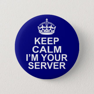 Keep Calm I'm Your Server 6 Cm Round Badge