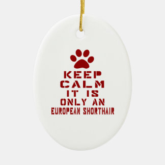 Keep Calm It Is Only An European Shorthair Ceramic Oval Decoration