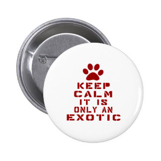 Keep Calm It Is Only An Exotic 6 Cm Round Badge