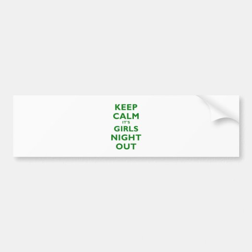 Keep Calm Its Girls Night Out Bumper Stickers