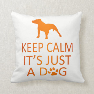 Keep Calm It's Just A Dog Cushion