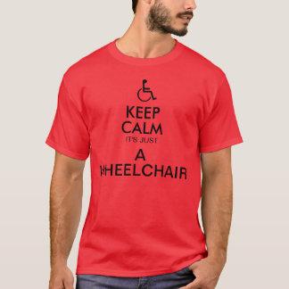KEEP CALM IT'S JUST A WHEELCHAIR T-sheet T-Shirt