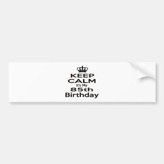 Keep Calm It's My 85th Birthday Bumper Sticker
