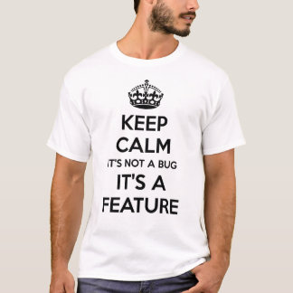 Keep Calm It's not a Bug It's a Feature T-Shirt