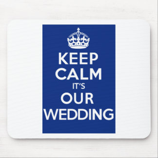 KEEP CALM its OUR WEDDING (blue) Mouse Pad