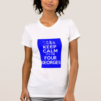 KEEP CALM its the Four Georges T-Shirt