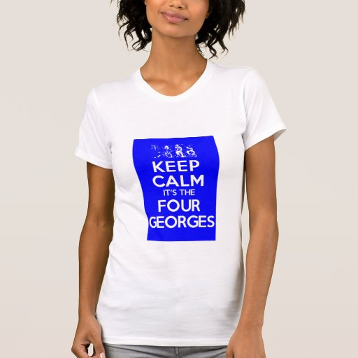 KEEP CALM its the Four Georges Tshirt