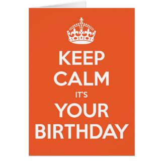 Keep Calm It's Your Birthday - Orange Card