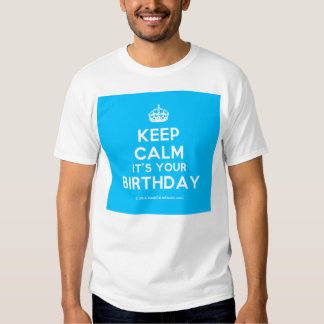 Keep Calm It's Your Birthday T Shirt
