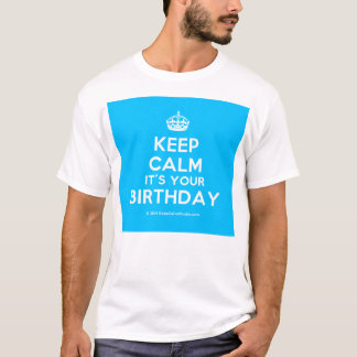 Keep Calm It's Your Birthday T-Shirt