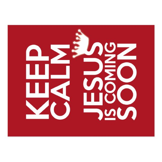 quotkeep calm jesus is coming soonquot postcard zazzlecomau
