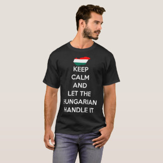 Keep Calm Let Hungarian Handle It Country Pride T-Shirt