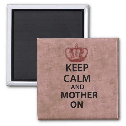 Keep Calm & Mother On Magnet
