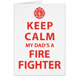 KEEP CALM MY DAD'S A FIREFIGHTER GREETING CARD
