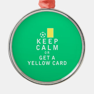 Keep Calm or Get a Yellow Card Metal Ornament