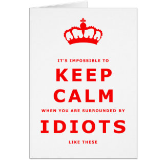 Keep Calm Parody - Surrounded by Idiots Card