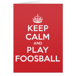 Keep Calm Play Foosball Greeting Note Card