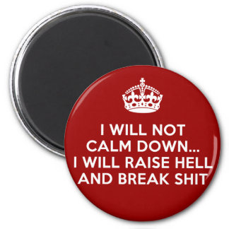 Keep Calm Raise Hell and Break Stuff Magnet