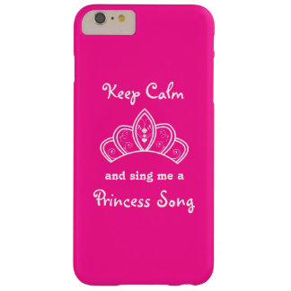 Keep Calm Sing Me a Princess Song With Pink Crown Barely There iPhone 6 Plus Case