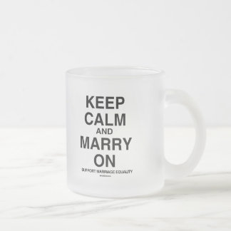 KEEP CALM, SUPPORT MARRIAGE FROSTED GLASS MUG