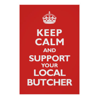 Keep Calm- Support Your Butcher Poster
