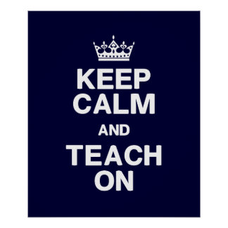 Keep Calm & Teach On Poster